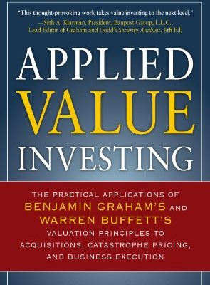 Applied Value Investing: Benjamin Graham and Warren Buffett's Valuation Principles to Acquisitions