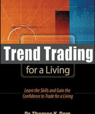 Trend Trading for a Living: Learn the Skills and Gain the Confidence to Trade for a Living