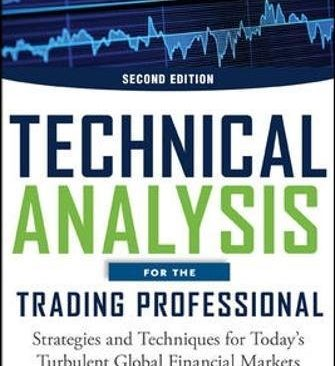 Technical Analysis for the Trading Professional, Second Edition: Strategies and Techniques for Today's Turbulent Global Financial Markets (Professional Finance & Investment)