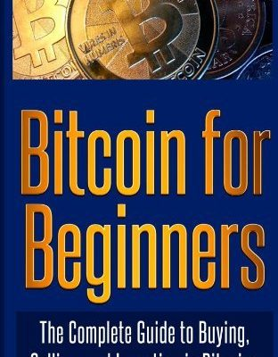 By Bitcoin Experts Bitcoin for Beginners: The Complete Guide to Buying, Selling, and Investing in Bitcoins [Paperback]