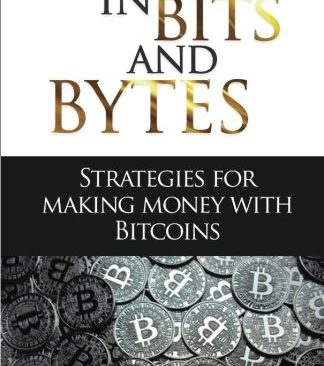 Investing in Bits and Bytess: Strategies For Making Money With Bitcoins