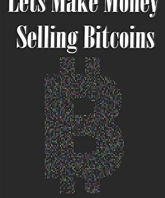 Lets Make Money Selling Bitcoins