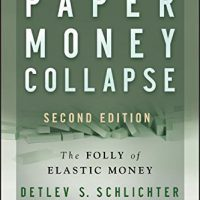 Paper Money Collapse: The Folly of Elastic Money