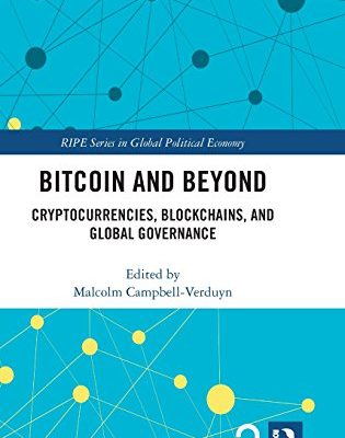 Bitcoin and Beyond: Cryptocurrencies, Blockchains and Global Governance (RIPE Series in Global Political Economy)