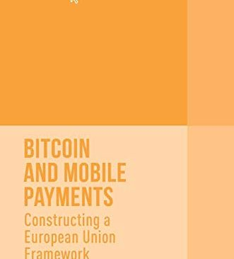 Bitcoin and Mobile Payments: Constructing a European Union Framework (Palgrave Studies in Financial Services Technology)