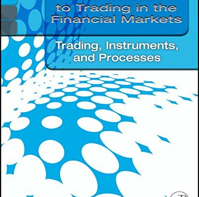 An Introduction to Trading in the Financial Markets: Trading, Markets, Instruments, and Processes