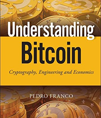Understanding Bitcoin: Cryptography, Engineering and Economics (The Wiley Finance Series)