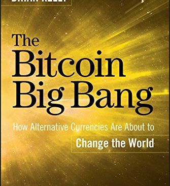 The Bitcoin Big Bang: How Alternative Currencies Are About to Change the World
