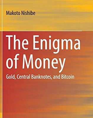 The Enigma of Money: Gold, Central Banknotes, and Bitcoin